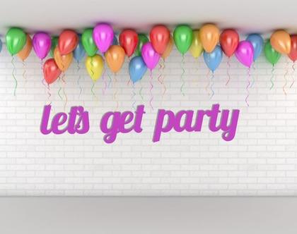 let's get party   שלט למסיבה או לאירוע   עיצוב אירוע   עיצוב מסיבה   שלטים ומוצרי אווירה לעיצוב אירועים