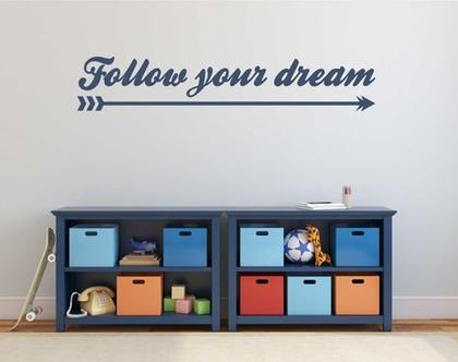 Follow your dream  מדבקות קיר לבית   מדבקת קיר לעיצוב הבית  מדבקות קיר לחלל הבית   מדבקת קיר לחדר ילדים   מדבקת קיר לחדר נוער