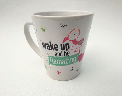 wake up and be flamazing -ספל
